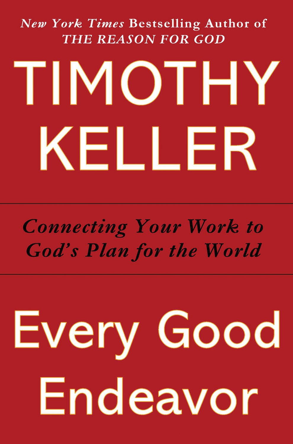 Every Good Endeavor: Connecting Your Work to God's Work by Timothy Keller